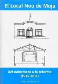 El Local Nou de Moja. Del naixement a la reforma (1935-2011)